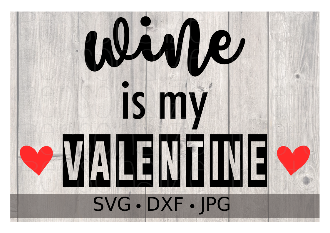 Wine is my Valentine - Personalize It Etc