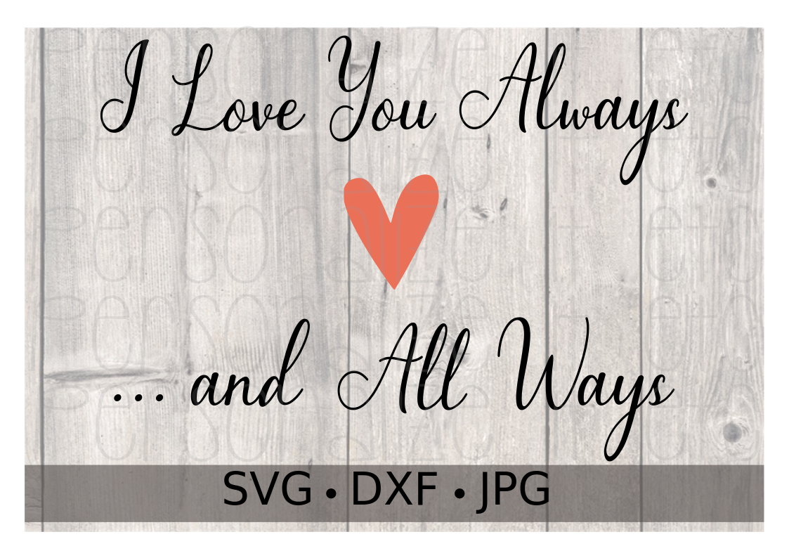 I Love You Always and All Ways - Personalize It Etc