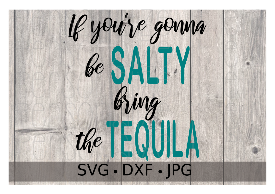 If you're gonna be SALTY bring the TEQUILA - Personalize It Etc