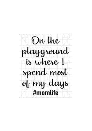 On The Playground Is Where I Spend Most Of My Days #Momlife - Personalize It Etc