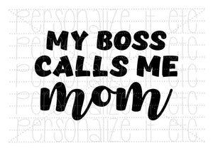 My Boss Calls Me Mom - Personalize It Etc