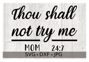 Thou Shall Not Try Me MOM 24:7 - Personalize It Etc