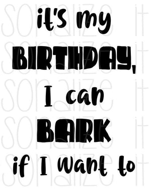It's My Birthday, I Can Bark If I Want To - Personalize It Etc