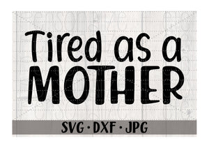 Tired as a Mother - Personalize It Etc