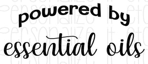 Powered By Essential Oils - Personalize It Etc