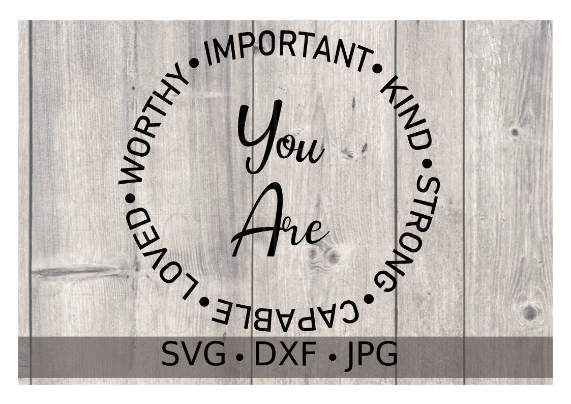 You Are Important Kind Strong Capable Loved Worthy - Personalize It Etc