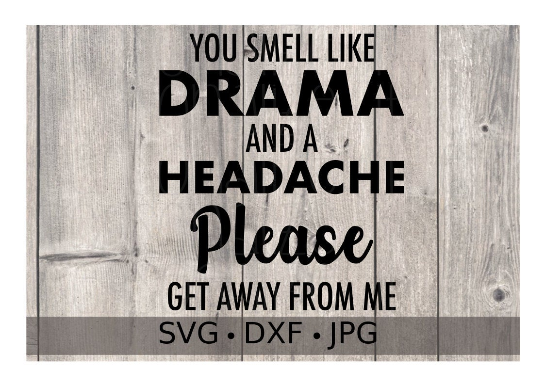 You Smell Like Drama and a Headache - Personalize It Etc