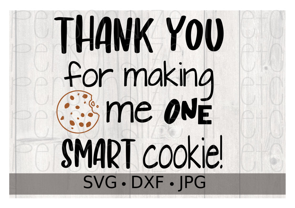 Thank You For Making Me One Smart Cookie - Personalize It Etc