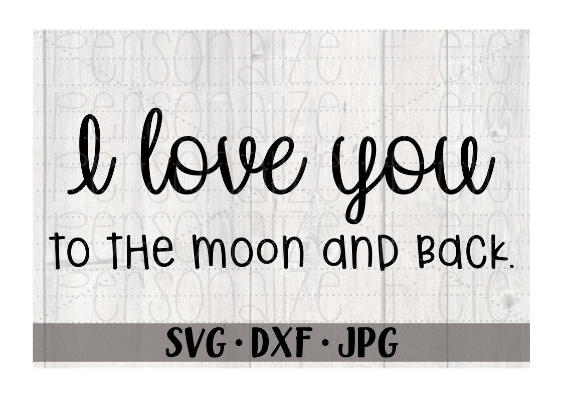 I Love You To The Moon And Back - Personalize It Etc