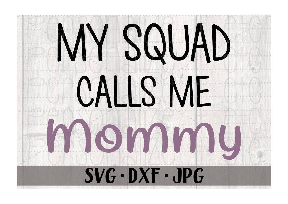 My Squad Calls Me Mommy - Personalize It Etc