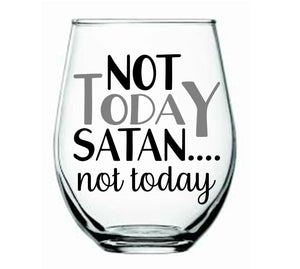 Not Today Satan... Not Today Stemless Wine Glass - Personalize It Etc