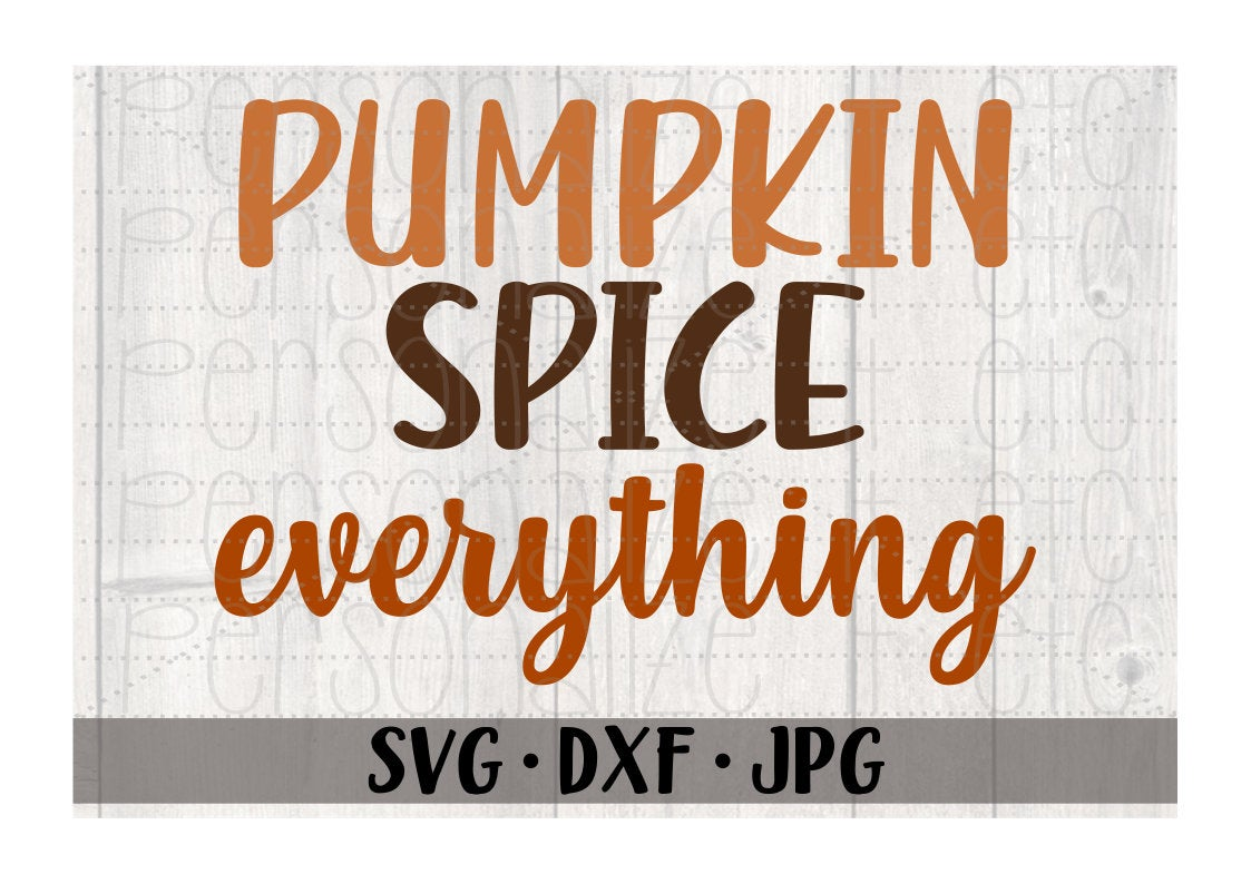 Pumpkin Spice Everything - Personalize It Etc