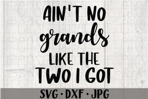 Ain't No Grands Like The Two I Got - Personalize It Etc