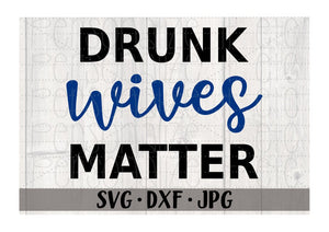 Drunk Wives Matter - Personalize It Etc