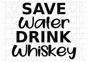 Save Water Drink Whiskey - Personalize It Etc