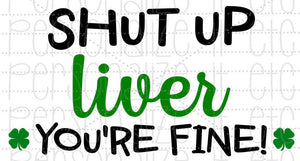 Shut Up Liver You're Fine - Personalize It Etc