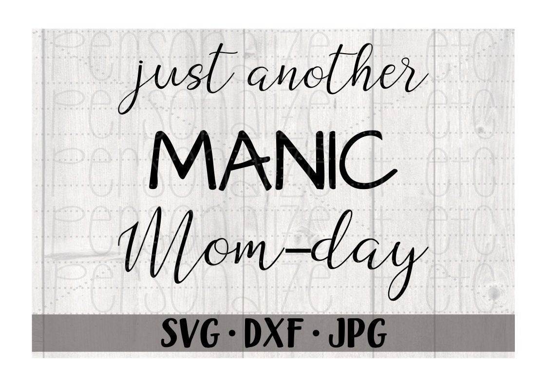just another MANIC Mom Day - Personalize It Etc