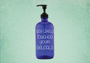 You Likely Touched Your Genitals cobalt glass soap dispenser - Personalize It Etc