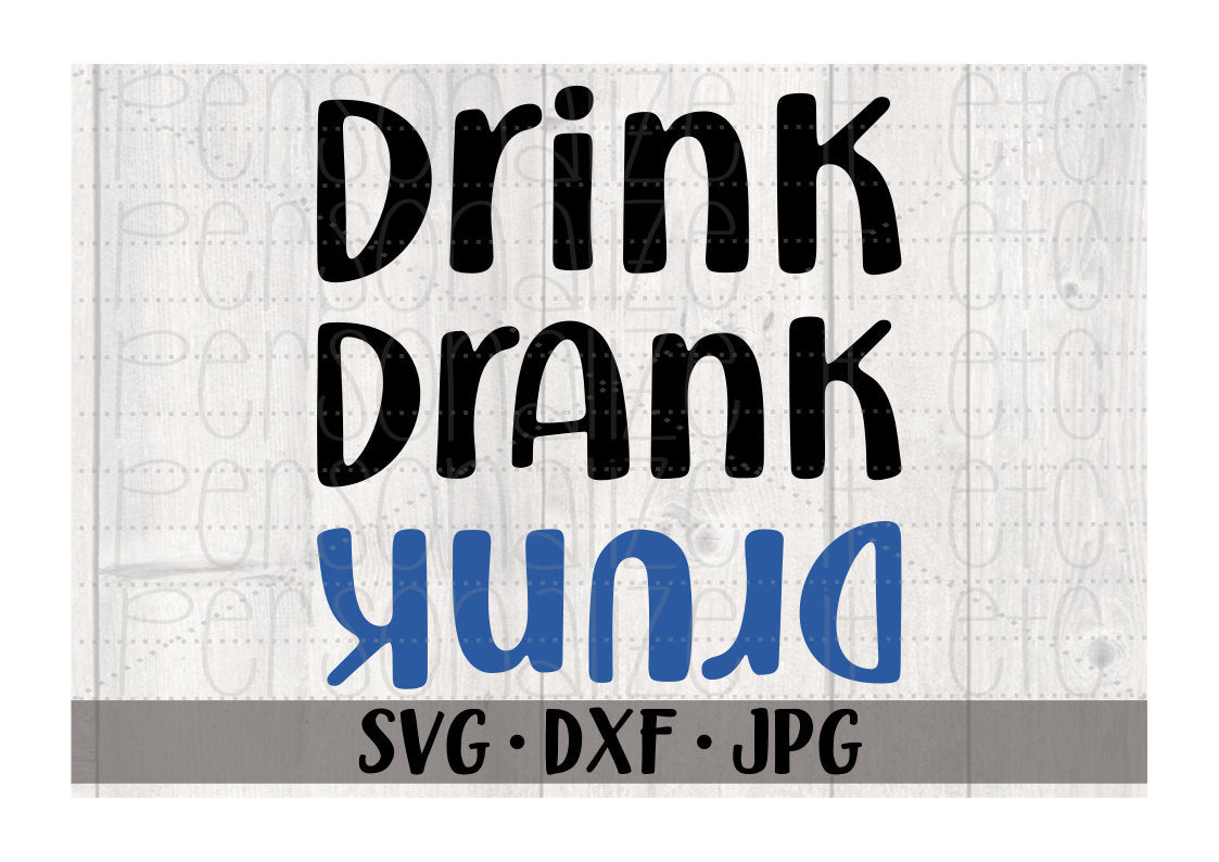 Drink Drank Drunk - Personalize It Etc
