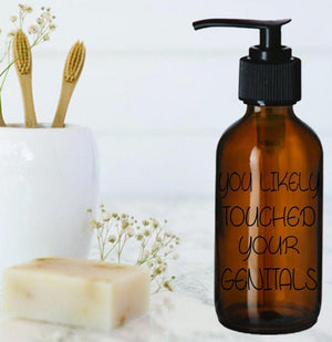You Likely Touched Your Genitals amber glass soap dispenser - Personalize It Etc