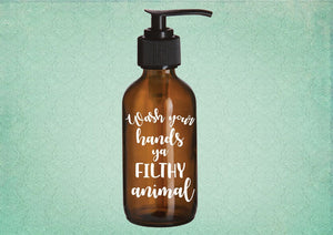 Wash Your Hands Ya Filthy Animal amber glass soap dispenser - Personalize It Etc