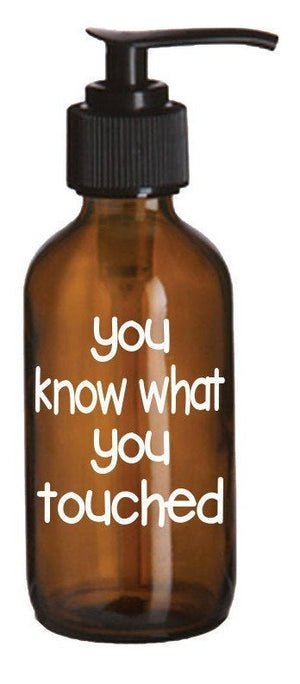 You Know What You Touched amber glass soap dispenser - Personalize It Etc