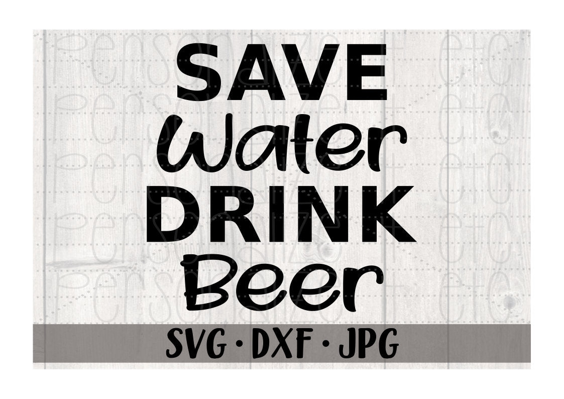Save Water Drink Beer - Personalize It Etc
