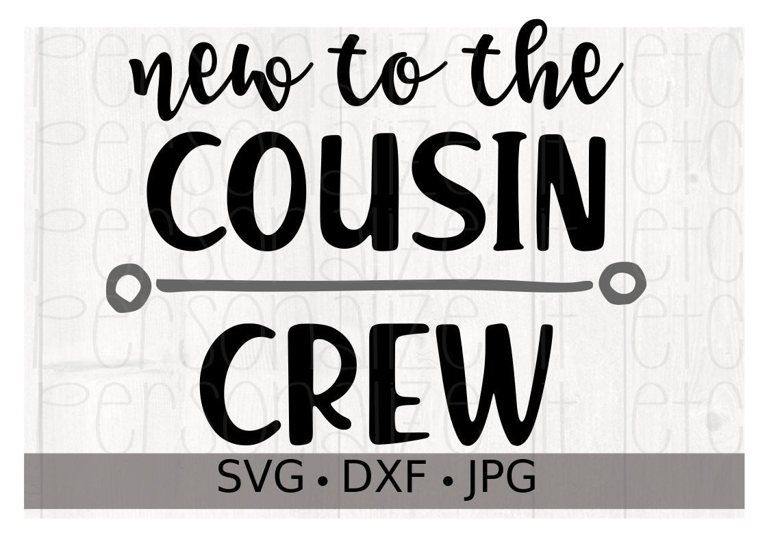 New To The Cousin Crew - Personalize It Etc
