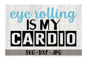 Eye Rolling Is My Cardio - Personalize It Etc