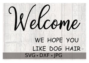 Welcome We Hope You LIke Dog Hair - Personalize It Etc