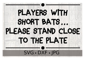 Players With Short Bats Please Stand Close To The Plate - Personalize It Etc