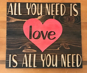 All You Need Is Love Is All You Need wood sign. - Personalize It Etc