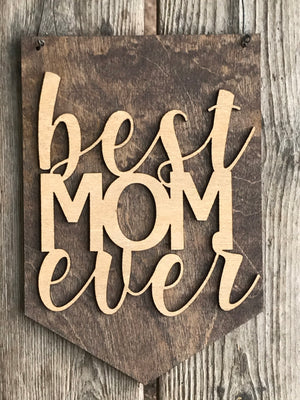 'Best Mom Ever' Wood Mother's Day Hanging Sign - Personalize It Etc
