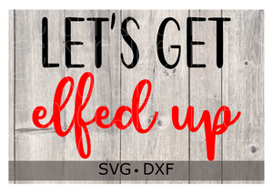 Let's Get Elfed Up SVG DXF