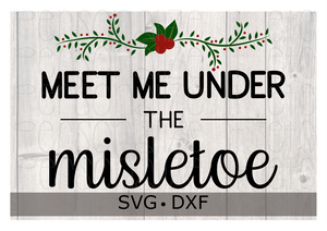 Meet Me Under The Mistletoe SVG DXF