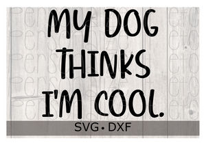 My Dog Thinks I'm Cool SVG