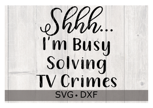 Shhh... I'm Busy Solving TV Crimes  SVG DXF