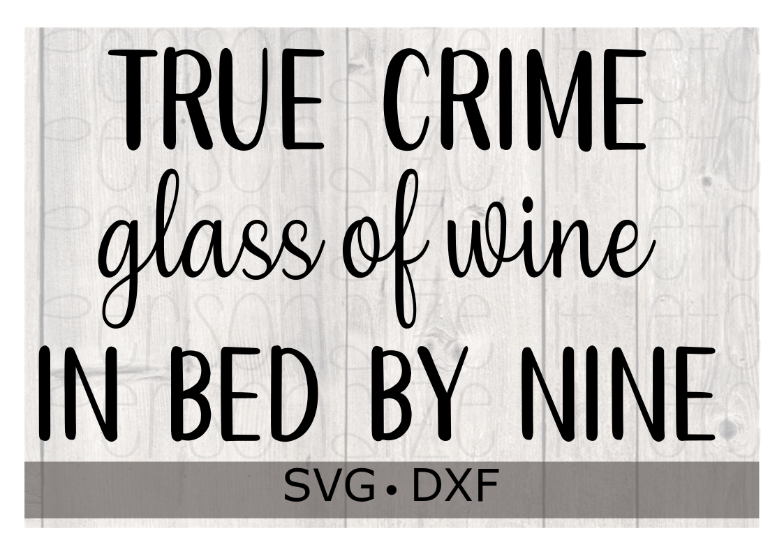 True Crime Glass of Wine In Bed By Nine SVG DXF