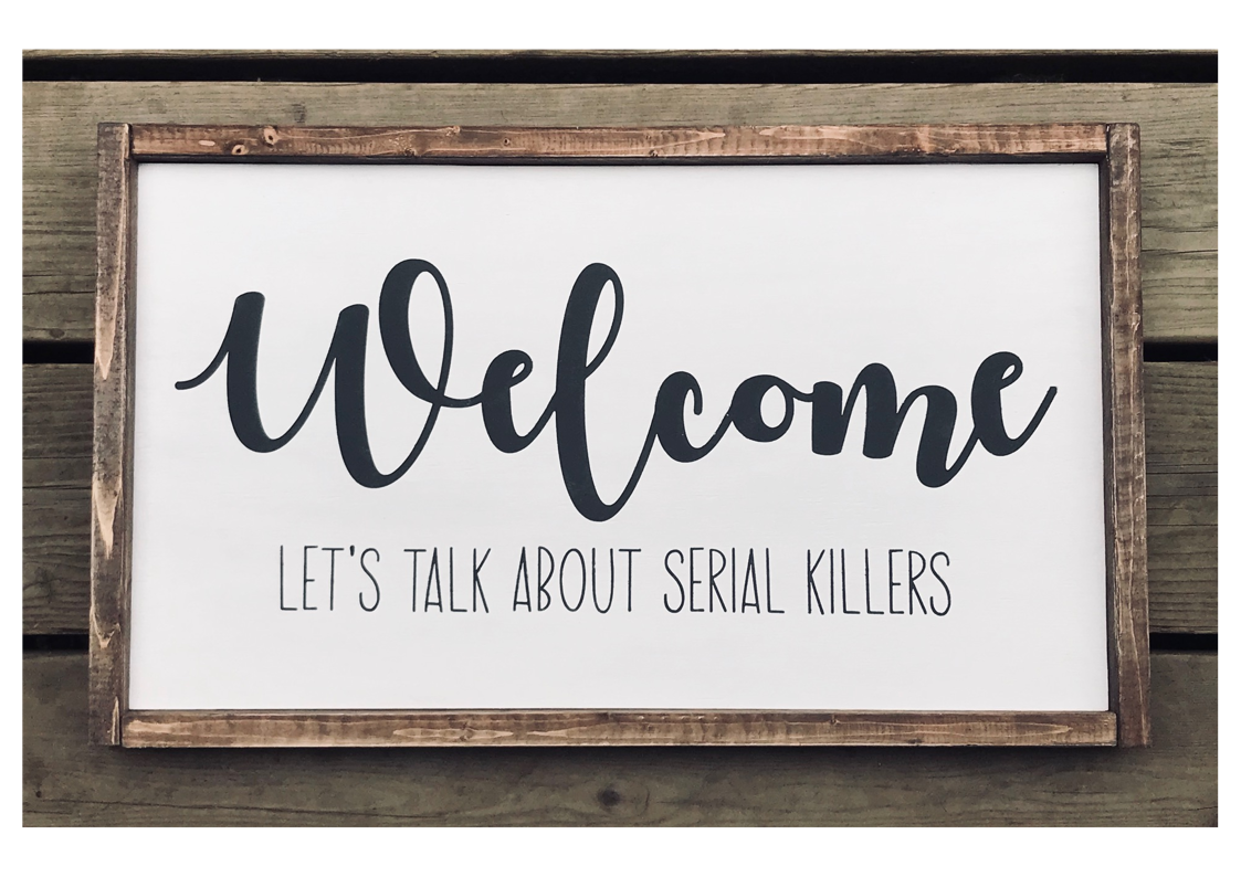Welcome Let's Talk About Serial Killers | Framed Wood Sign | Funny Rustic Wood Sign