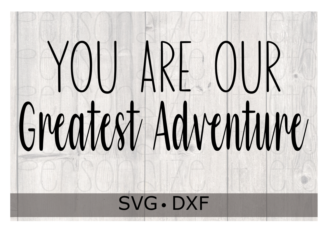 You Are Our Greatest Adventure SVG DXF