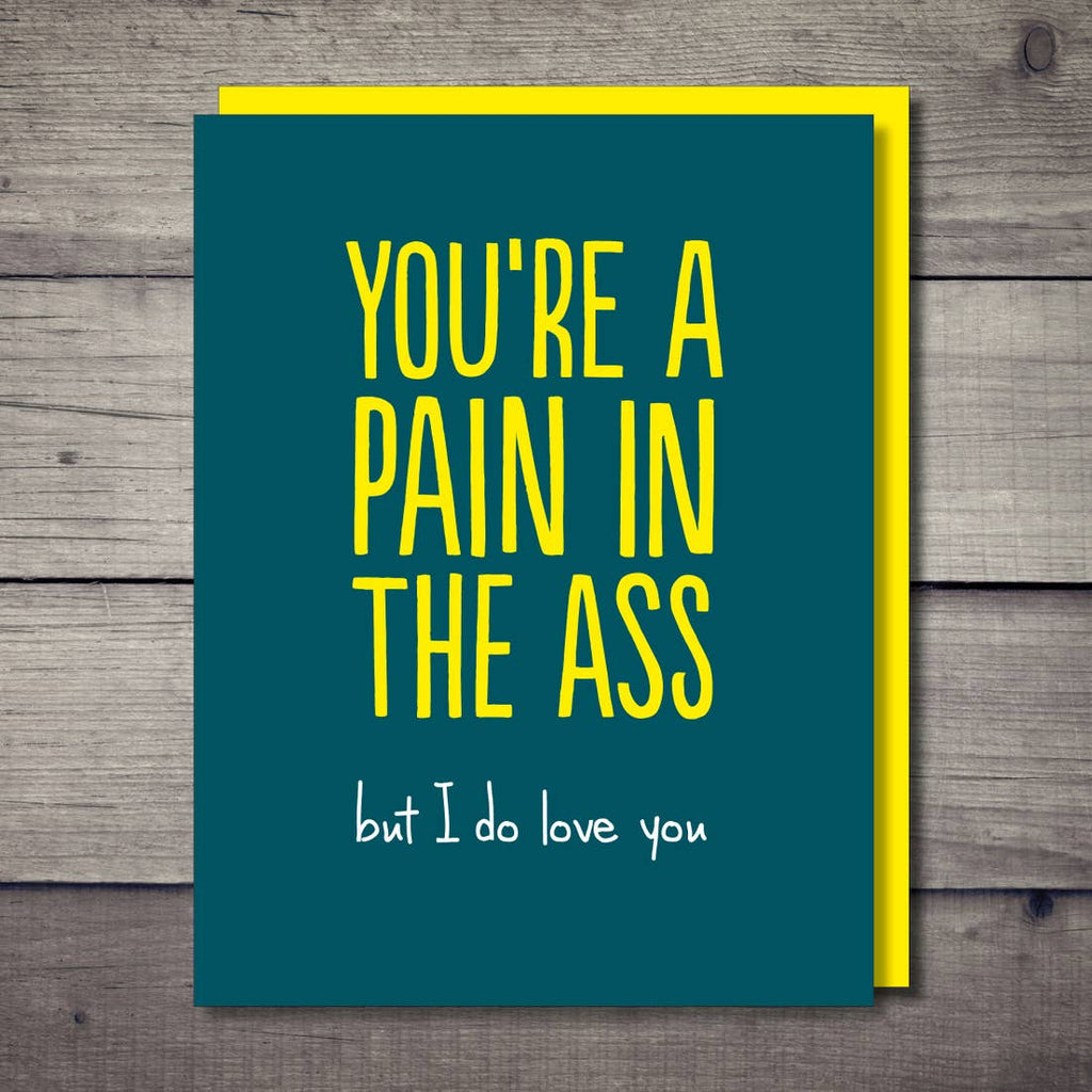 You're A Pain in the Ass But I Do Love You Card from Diament Jewelry, a gift shop in Washington, DC.