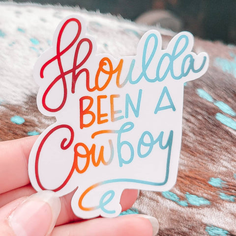 Shoulda Been A Cowboy Sticker