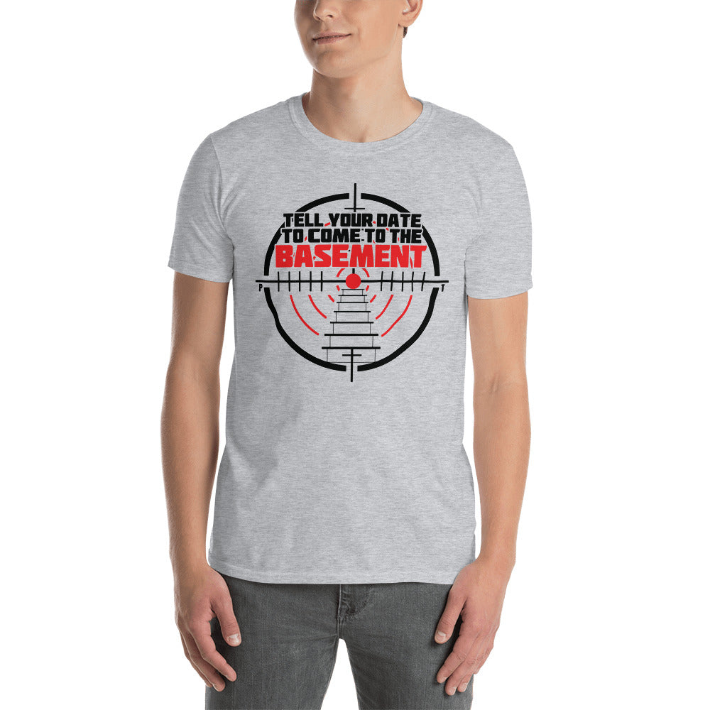 Tell Your Date to Come to the Basement Short-Sleeve Unisex T-Shirt