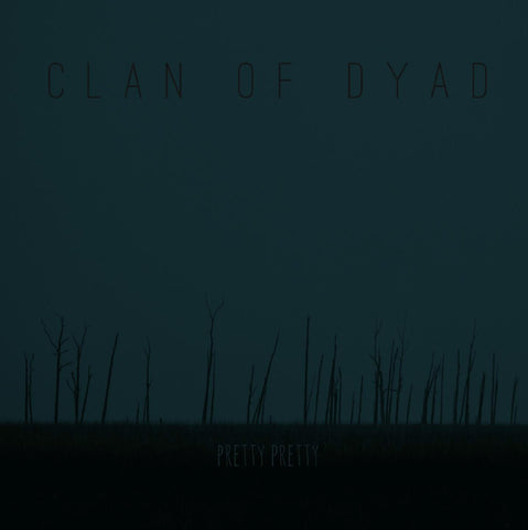 Clan Of Dyad - Pretty Pretty