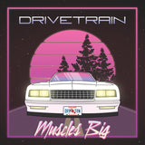 Drivetrain - Muscles Big