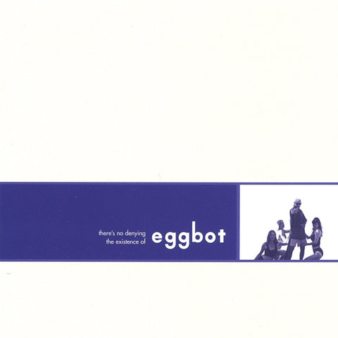 Eggbot - There's No Denying The Existance Of Eggbot