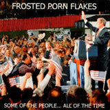Frosted Porn Flakes - Some Of The People... All Of The Time