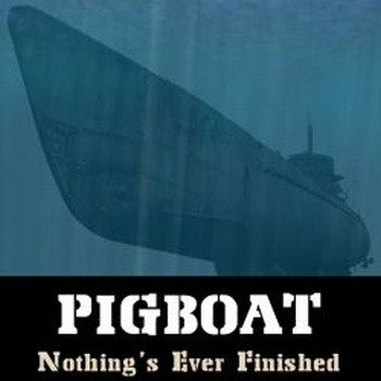 Pigboat - Nothing's Ever Finished