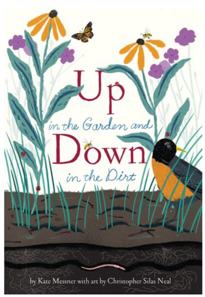 Up in the Garden and Down in the Dirt Kate Messner and Christopher Silas Neal
