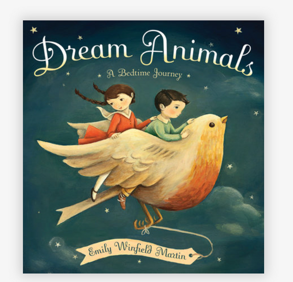 Dream Animals a Bedtime Journey by Emily Winfield Martin